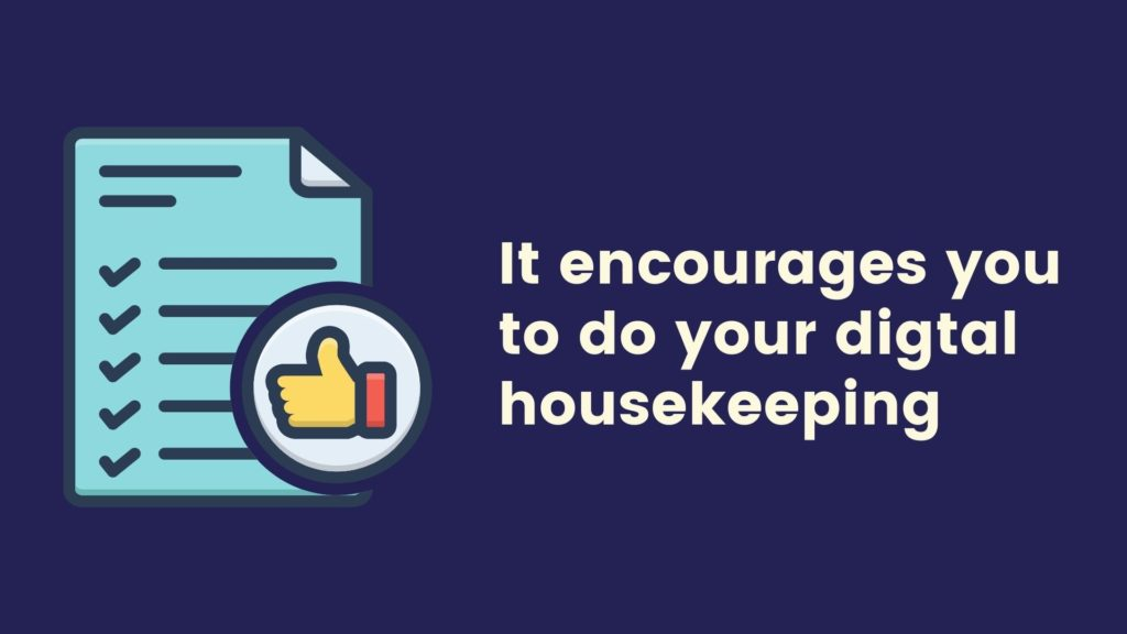 It encourages us to do our digital housekeeping